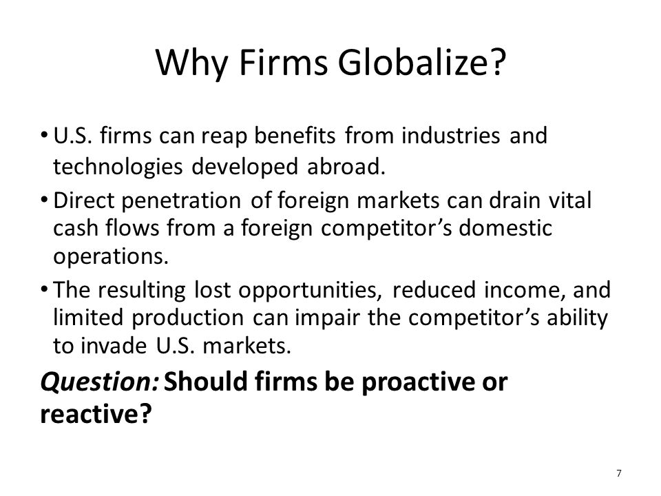 Why Firms Globalize Question: Should firms be proactive or reactive
