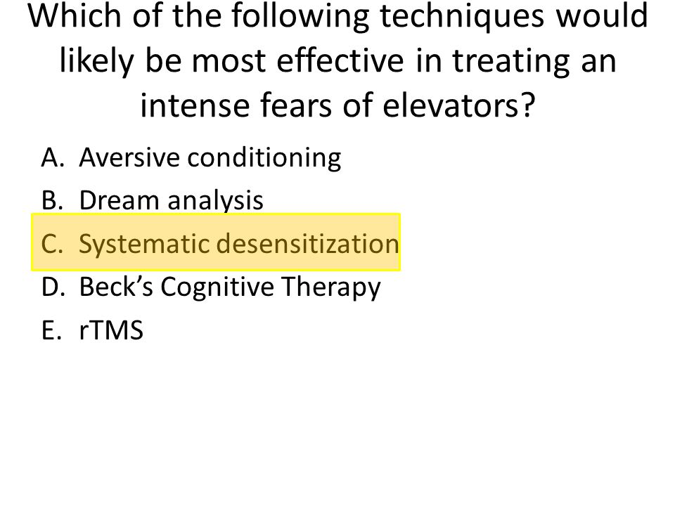 Which of the following techniques would likely be most effective in treating an intense fears of elevators