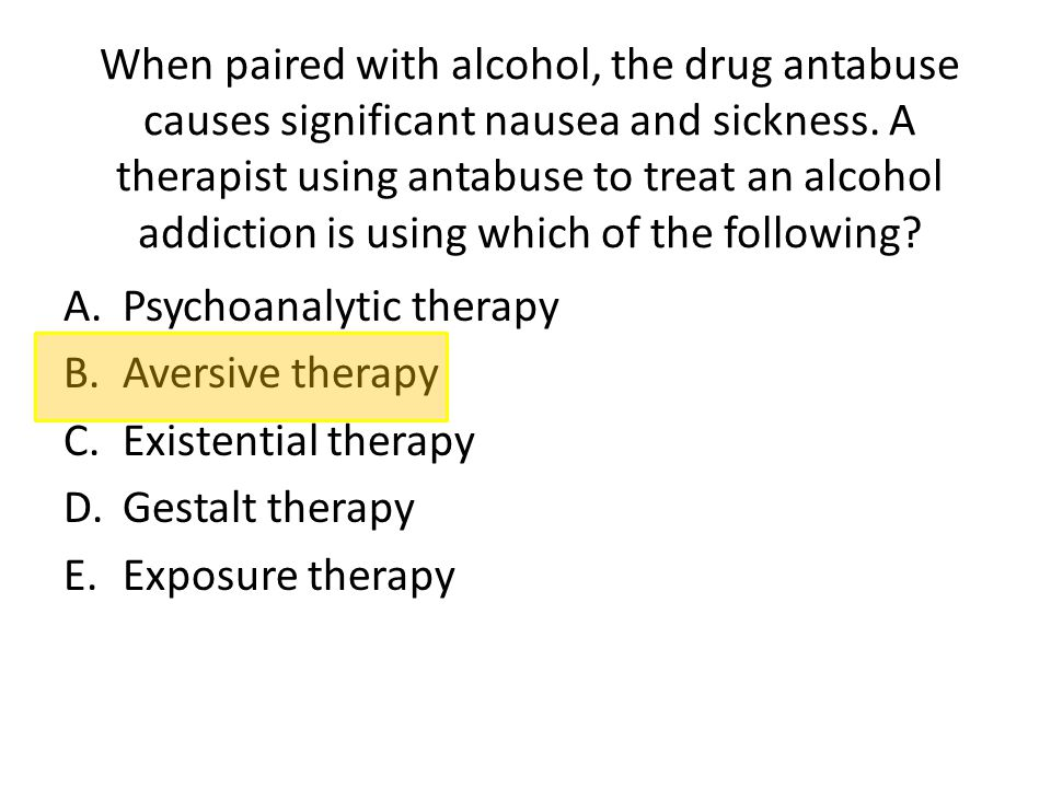 When paired with alcohol, the drug antabuse causes significant nausea and sickness. A therapist using antabuse to treat an alcohol addiction is using which of the following