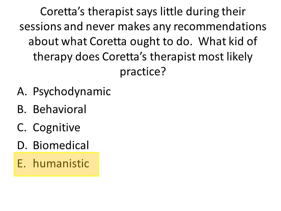 Coretta's therapist says little during their sessions and never makes any recommendations about what Coretta ought to do. What kid of therapy does Coretta's therapist most likely practice