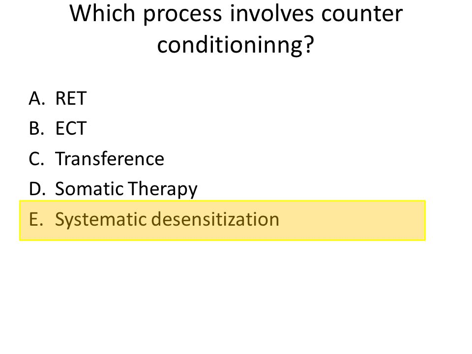 Which process involves counter conditioninng