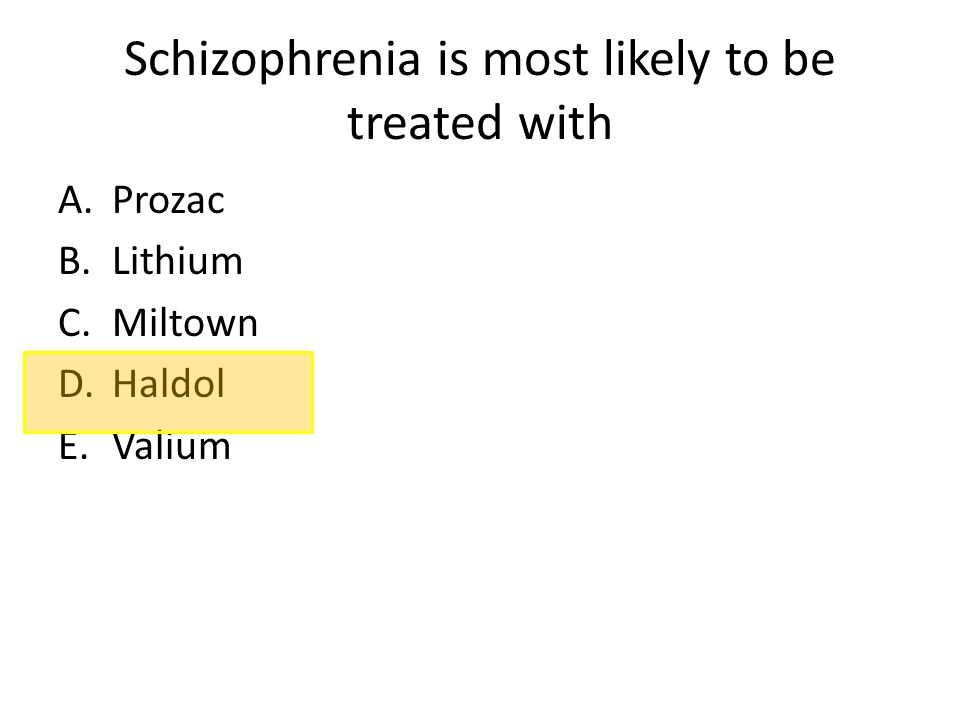 Schizophrenia is most likely to be treated with