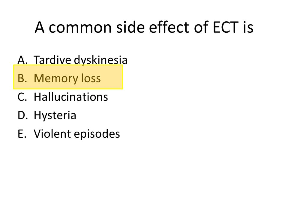 A common side effect of ECT is