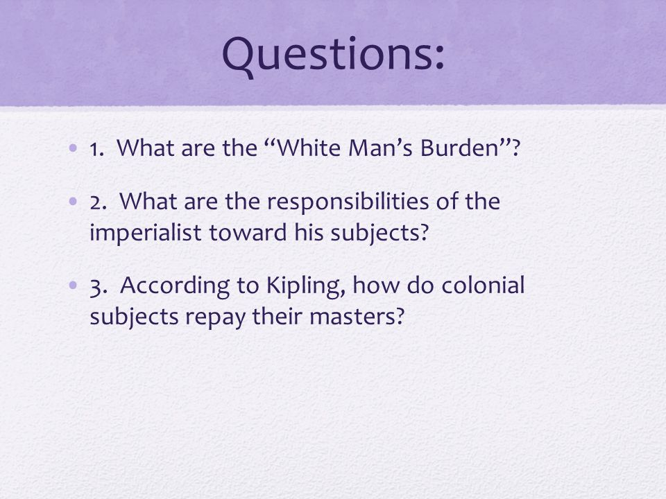 Questions: 1. What are the White Man's Burden