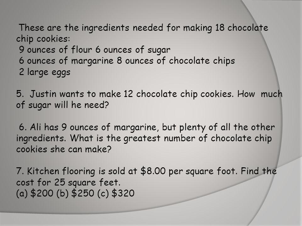 9 ounces of flour 6 ounces of sugar