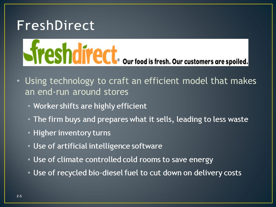 FreshDirect Using technology to craft an efficient model that makes an end-run around stores. Worker shifts are highly efficient.