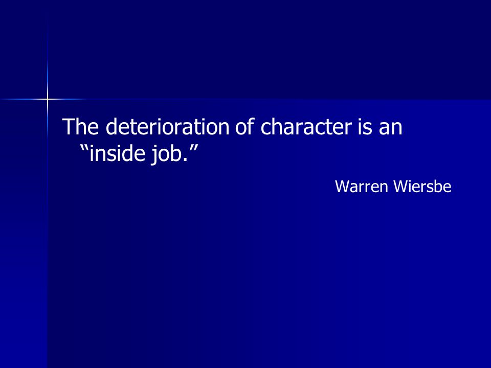 The deterioration of character is an inside job.