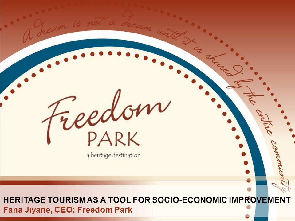 Introduction page HERITAGE TOURISM AS A TOOL FOR SOCIO-ECONOMIC IMPROVEMENT Fana Jiyane, CEO: Freedom Park.
