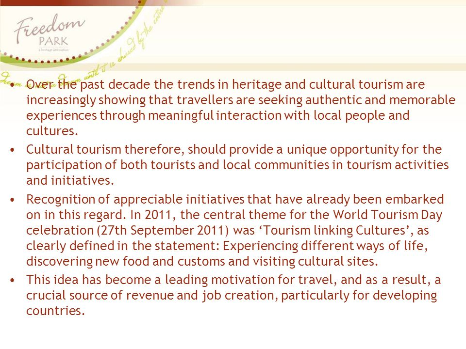 Over the past decade the trends in heritage and cultural tourism are increasingly showing that travellers are seeking authentic and memorable experiences through meaningful interaction with local people and cultures.