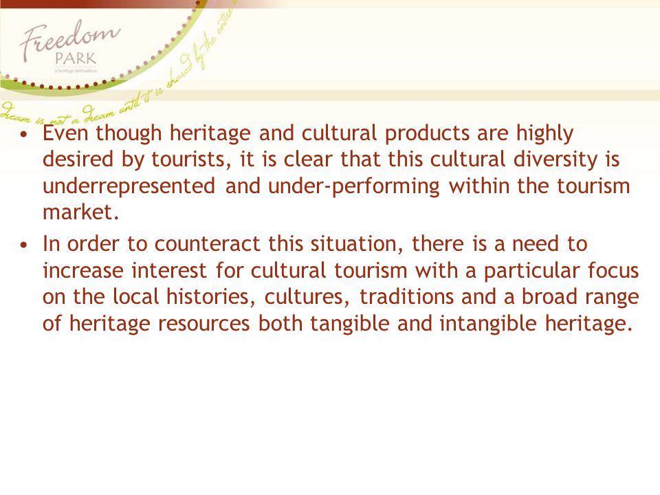 Even though heritage and cultural products are highly desired by tourists, it is clear that this cultural diversity is underrepresented and under-performing within the tourism market.