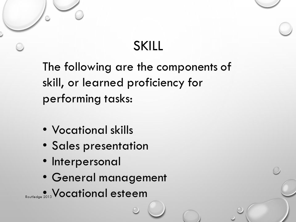 Skill The following are the components of skill, or learned proficiency for performing tasks: Vocational skills.