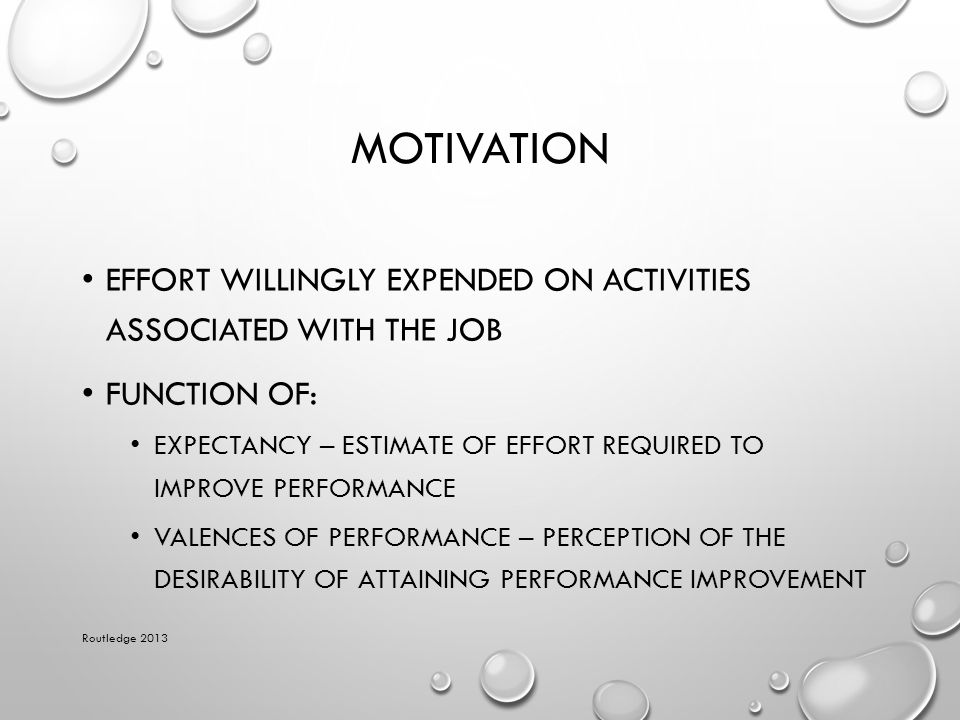 Motivation Effort willingly expended on activities associated with the job. Function of: