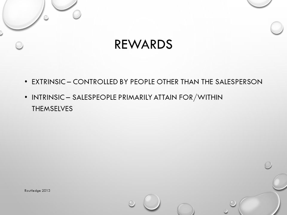 Rewards Extrinsic – controlled by people other than the salesperson