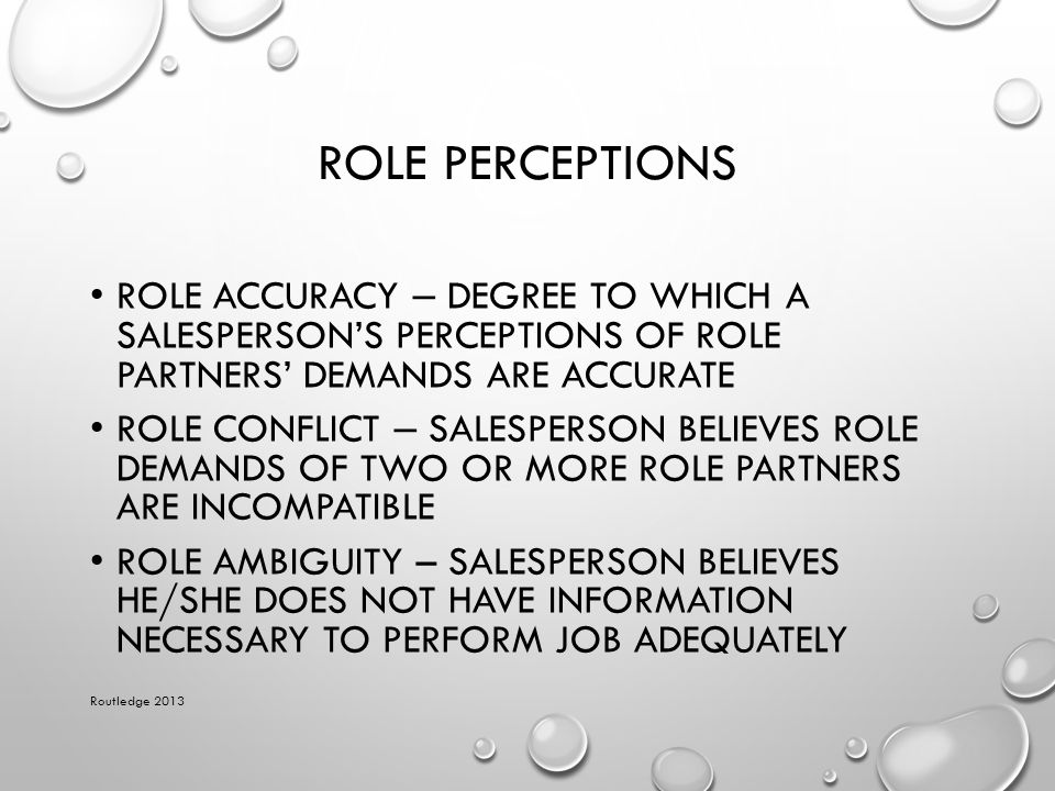 Role Perceptions Role accuracy – degree to which a salesperson's perceptions of role partners' demands are accurate.