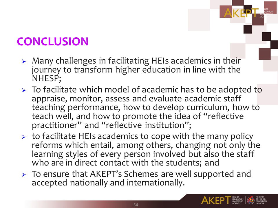 CONCLUSION Many challenges in facilitating HEIs academics in their journey to transform higher education in line with the NHESP;