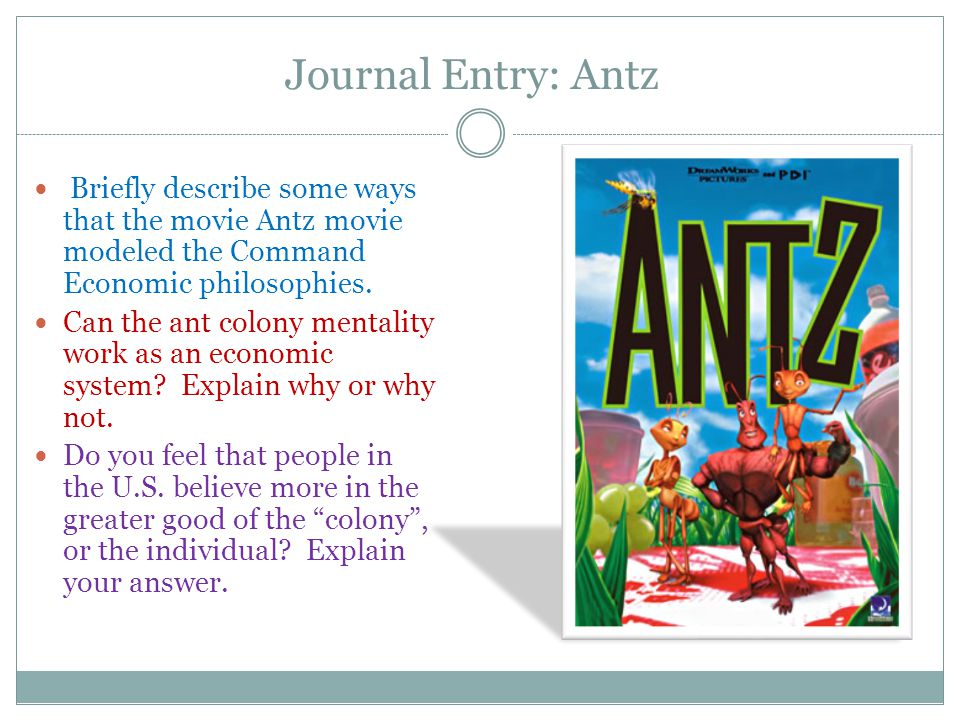 Journal Entry: Antz Briefly describe some ways that the movie Antz movie modeled the Command Economic philosophies.