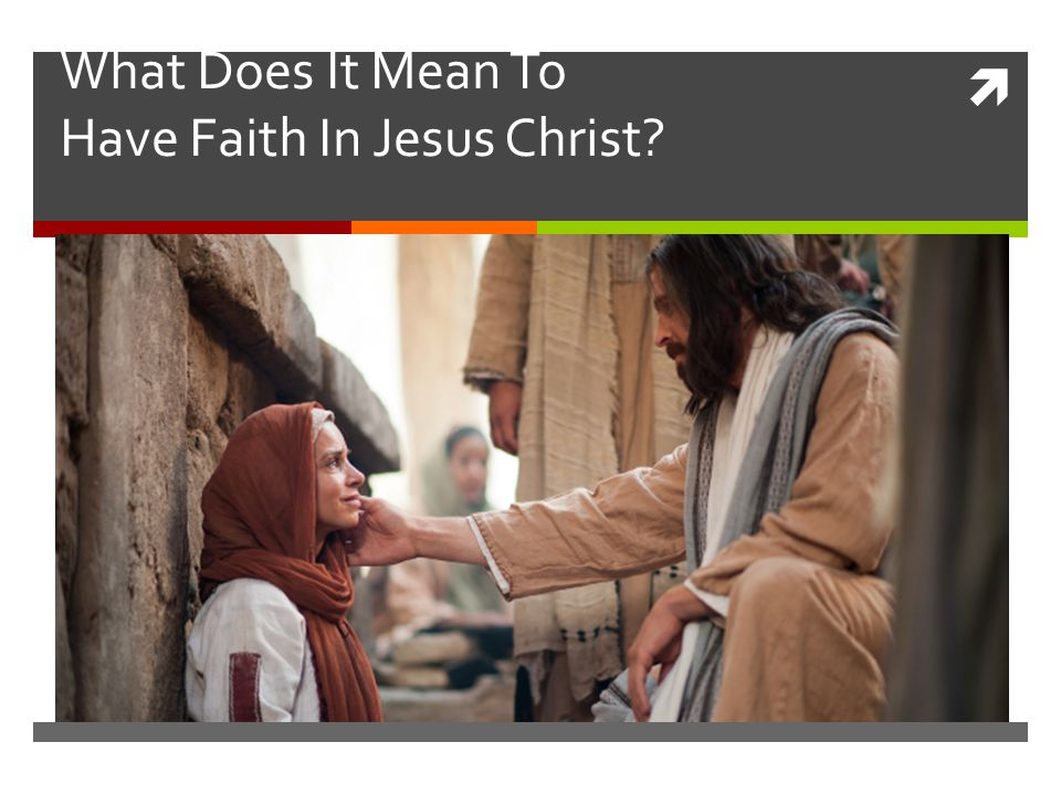 What Does It Mean To Have Faith In Jesus Christ