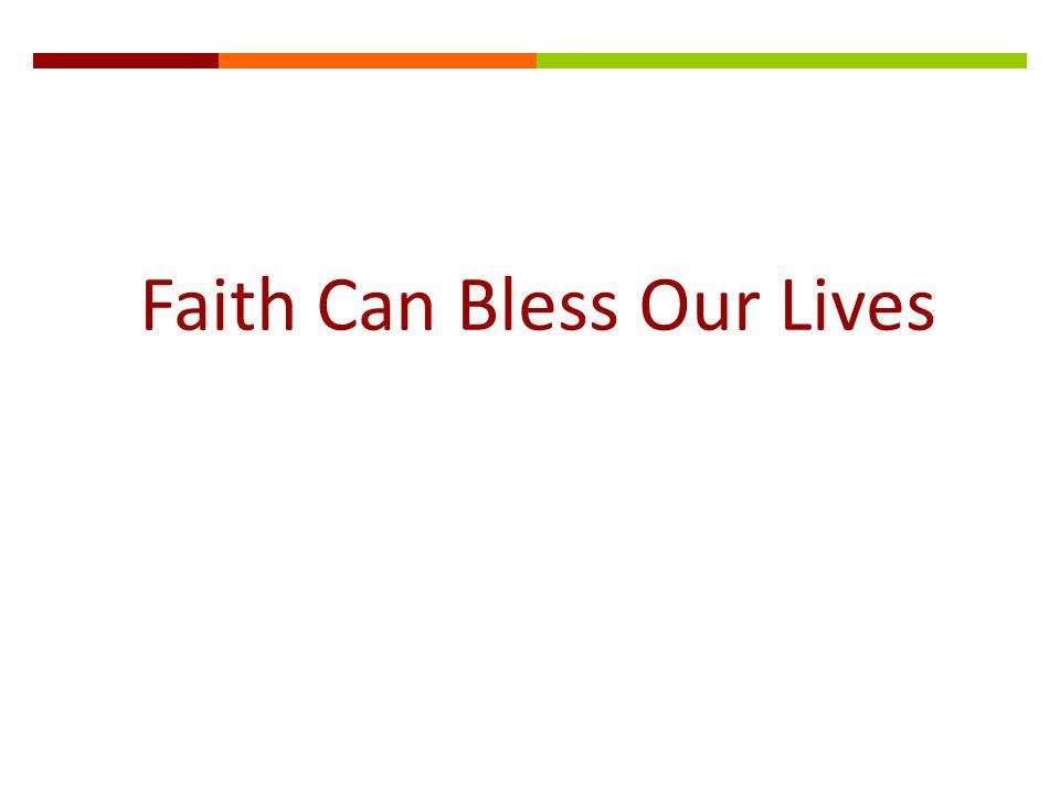 Faith Can Bless Our Lives