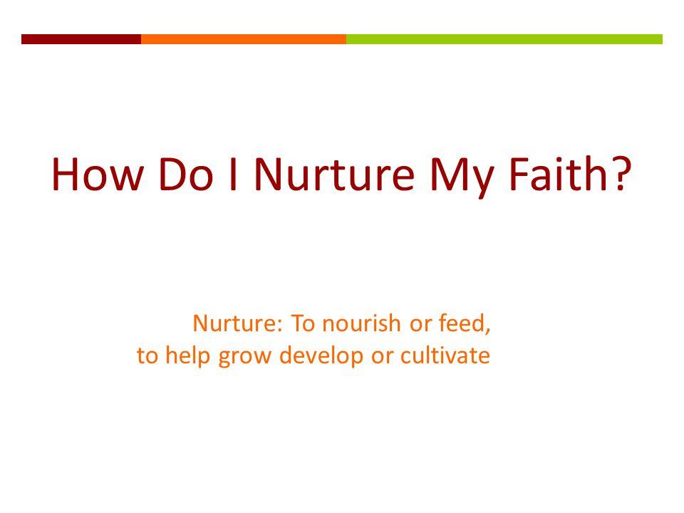 How Do I Nurture My Faith