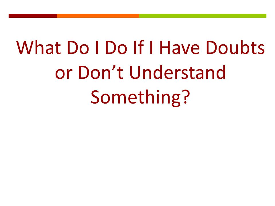 What Do I Do If I Have Doubts or Don't Understand Something