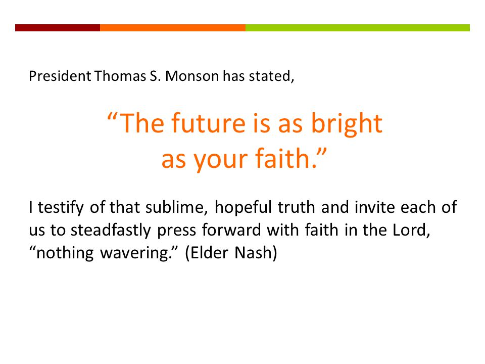 The future is as bright as your faith.