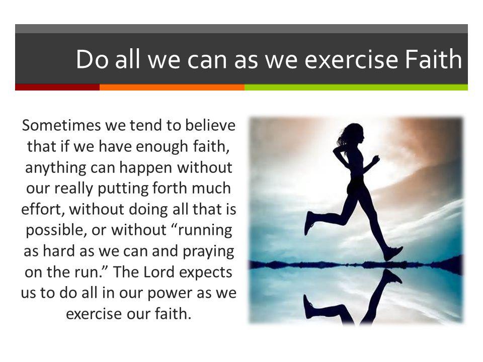 Do all we can as we exercise Faith