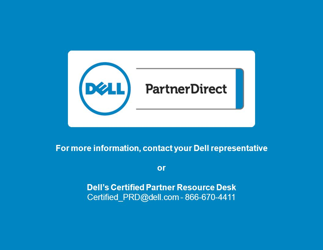 The power to do more For more information, contact your Dell representative. or. Dell's Certified Partner Resource Desk.