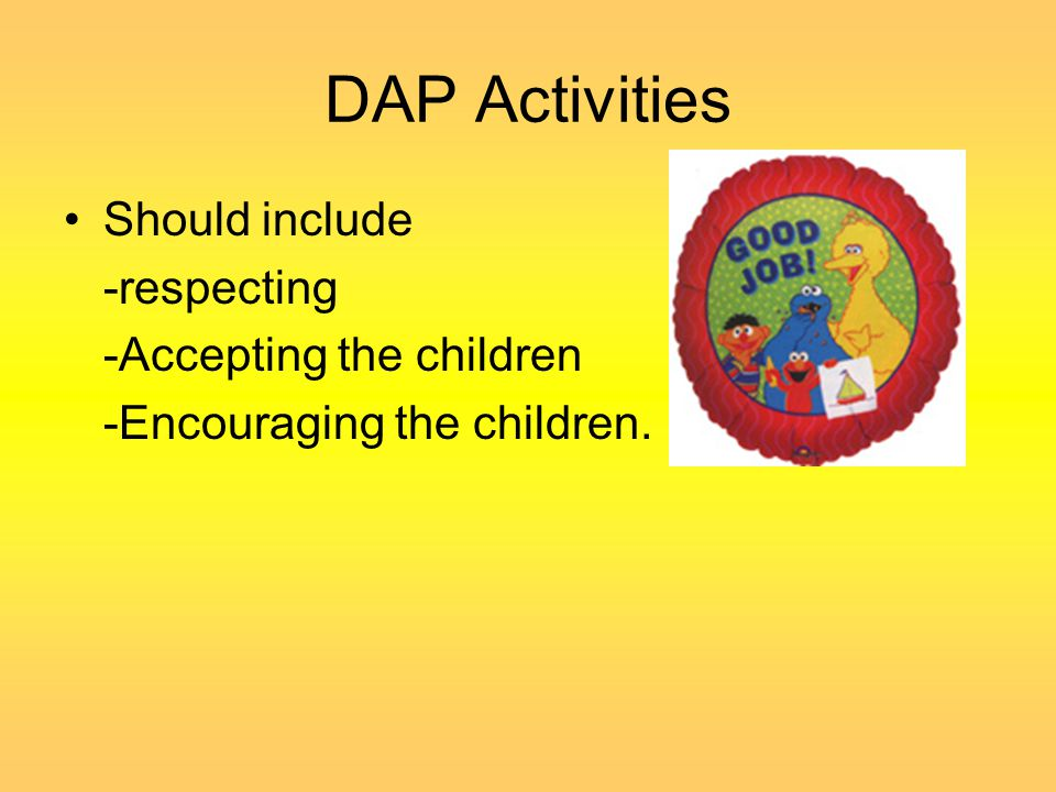 DAP Activities Should include -respecting -Accepting the children
