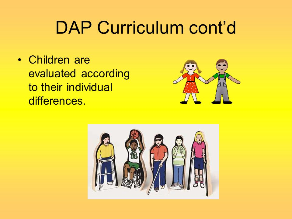 DAP Curriculum cont'd Children are evaluated according to their individual differences.