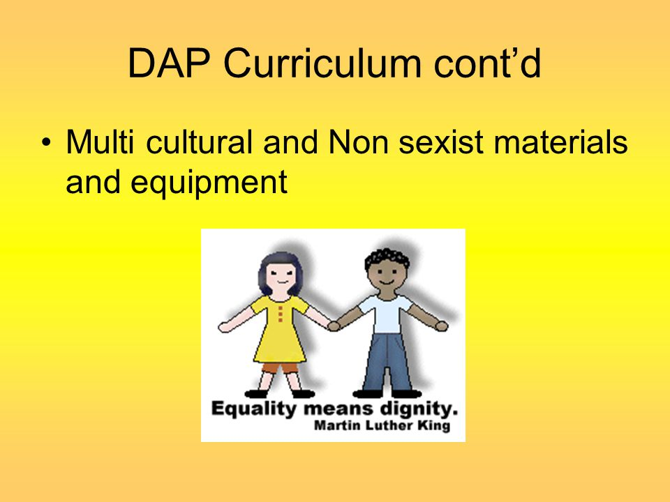 DAP Curriculum cont'd Multi cultural and Non sexist materials and equipment