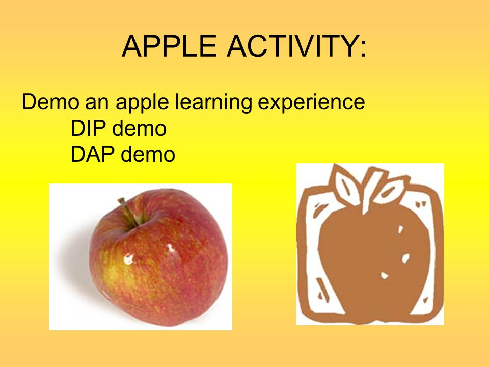 APPLE ACTIVITY: Demo an apple learning experience DIP demo DAP demo