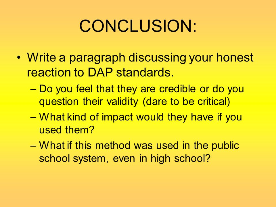 CONCLUSION: Write a paragraph discussing your honest reaction to DAP standards.