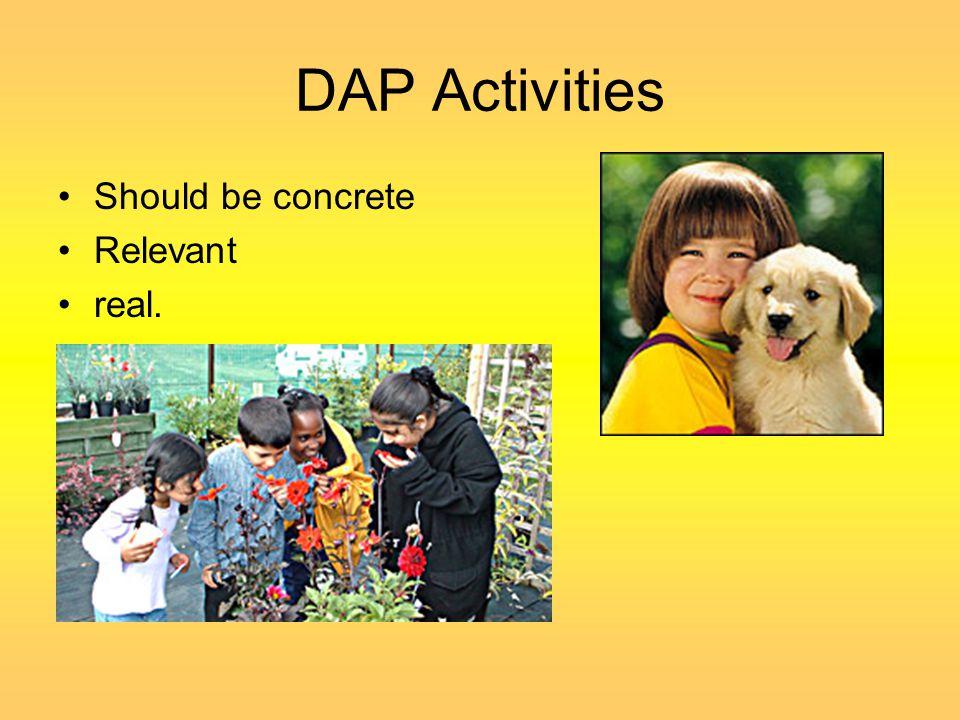 DAP Activities Should be concrete Relevant real.