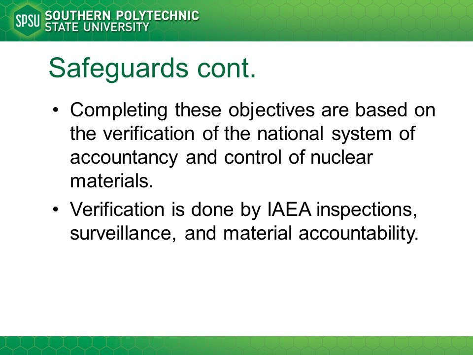 Safeguards cont. Completing these objectives are based on the verification of the national system of accountancy and control of nuclear materials.