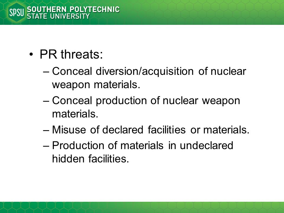 PR threats: Conceal diversion/acquisition of nuclear weapon materials.