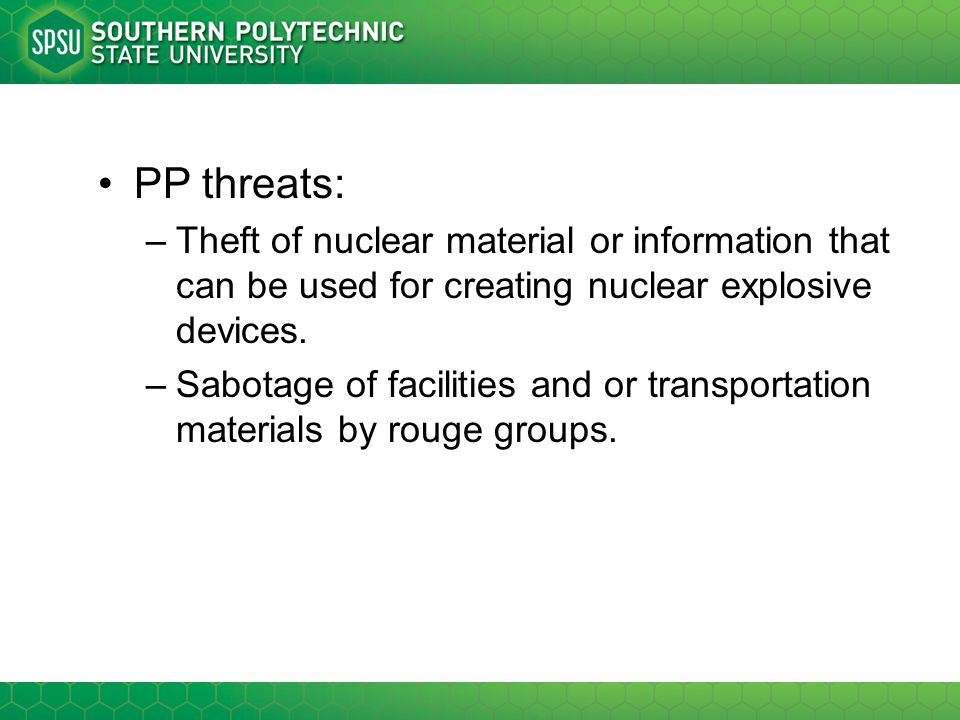 PP threats: Theft of nuclear material or information that can be used for creating nuclear explosive devices.