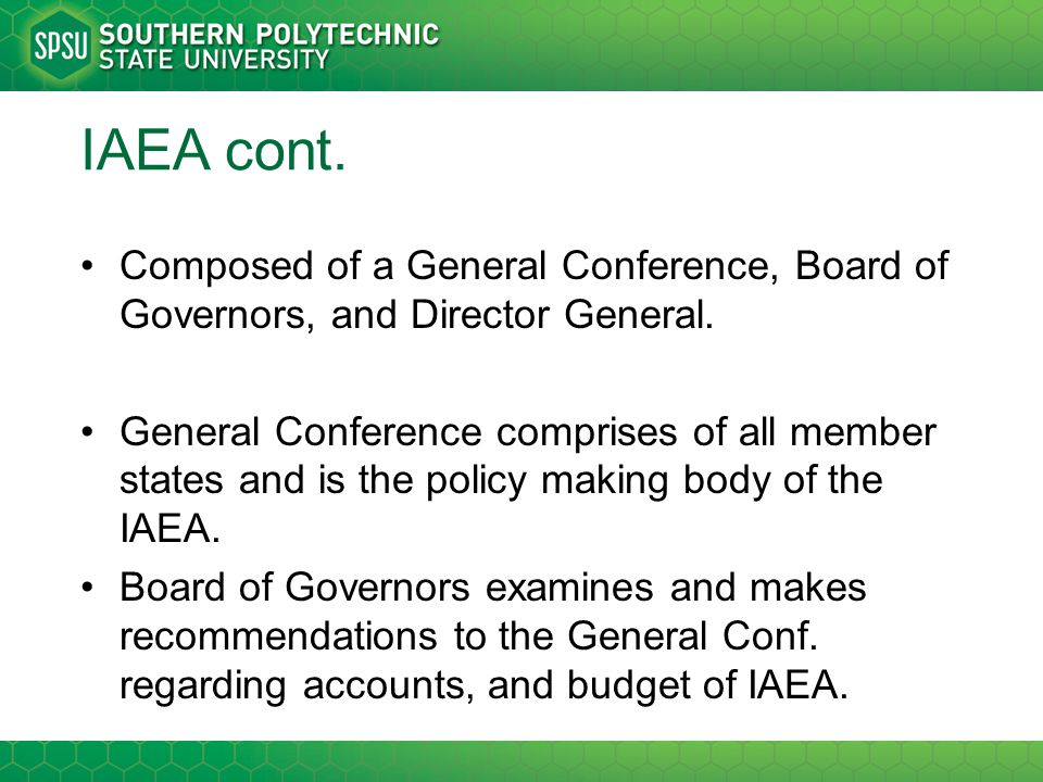 IAEA cont. Composed of a General Conference, Board of Governors, and Director General.