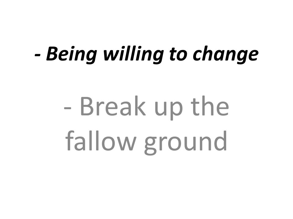 - Being willing to change