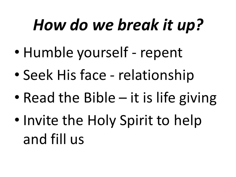 How do we break it up Humble yourself - repent