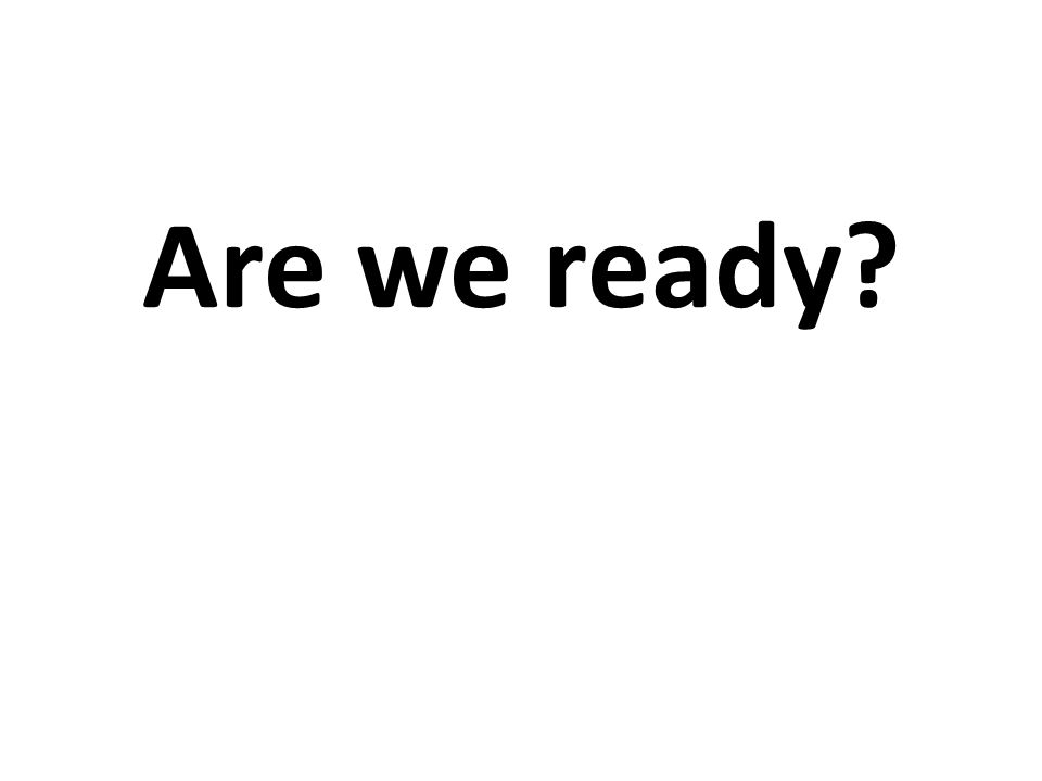 Are we ready