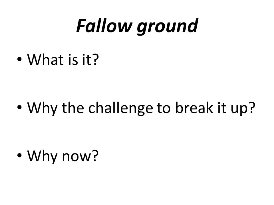 Fallow ground What is it Why the challenge to break it up Why now