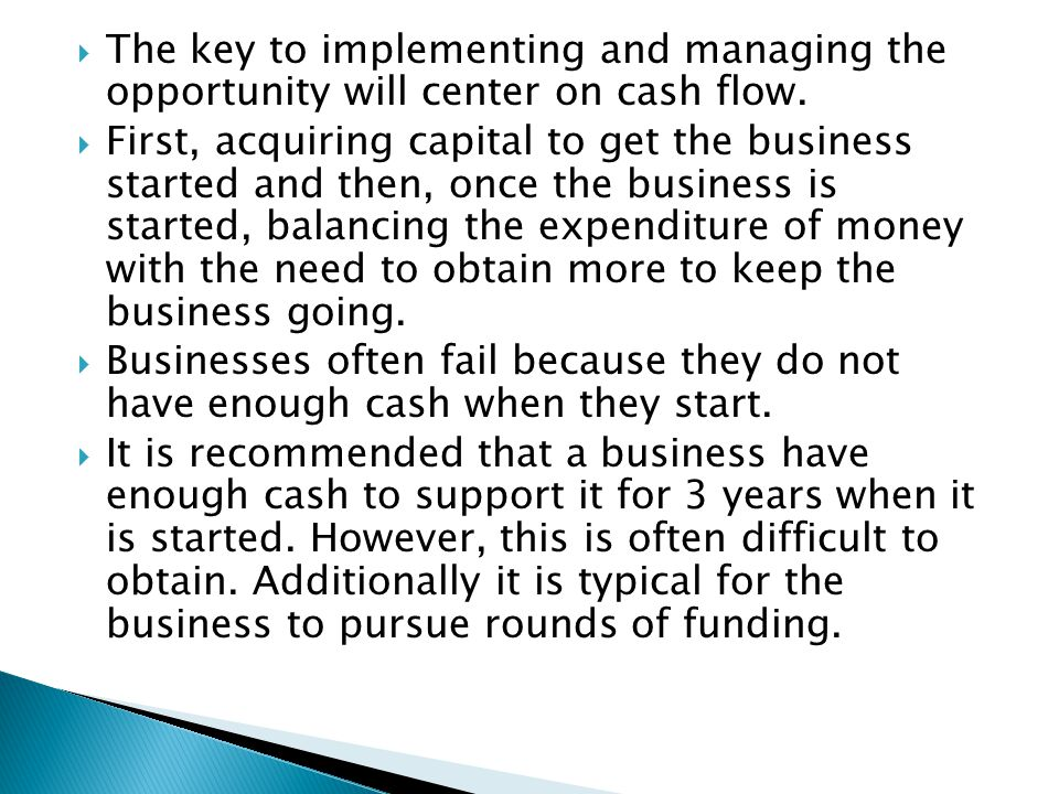 The key to implementing and managing the opportunity will center on cash flow.