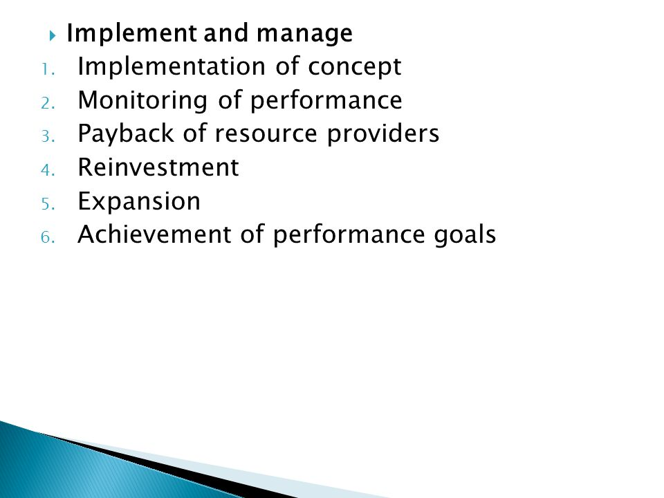 Implement and manage Implementation of concept. Monitoring of performance. Payback of resource providers.