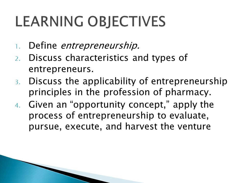 LEARNING OBJECTIVES Define entrepreneurship.