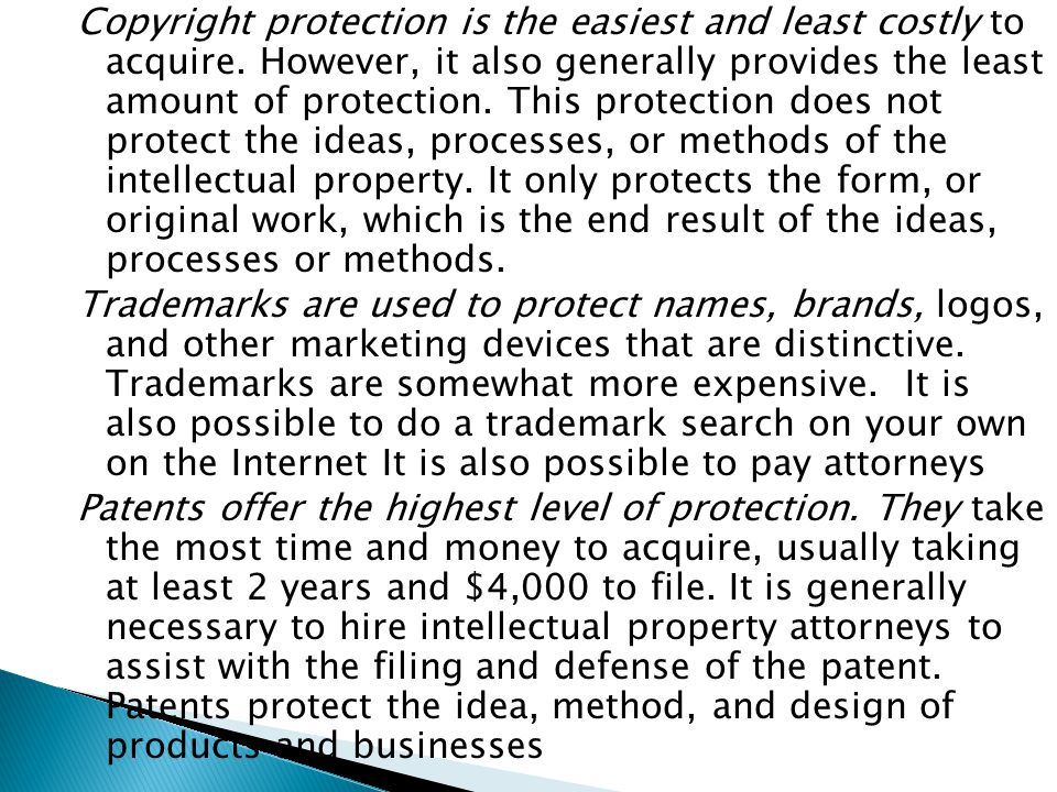 Copyright protection is the easiest and least costly to acquire