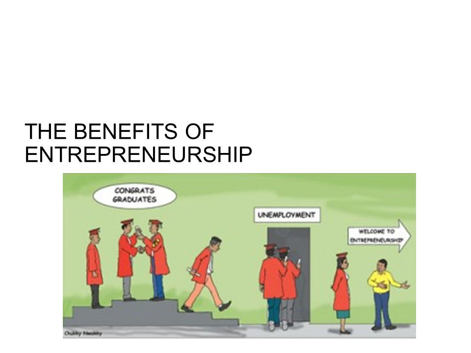 benefit of be an entrepeneur While there are challenges and risks involved in this career choice, there are several benefits to it which makes it worth it with that being said, let's take a closer look at the advantages of being an entrepreneur.