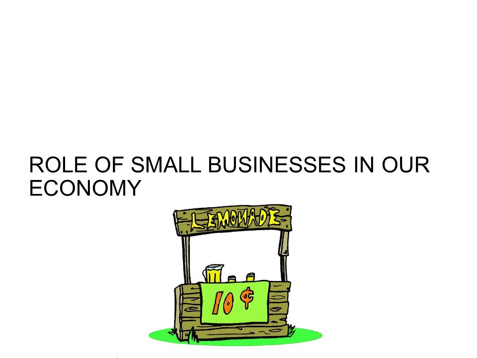 ROLE OF SMALL BUSINESSES IN OUR ECONOMY