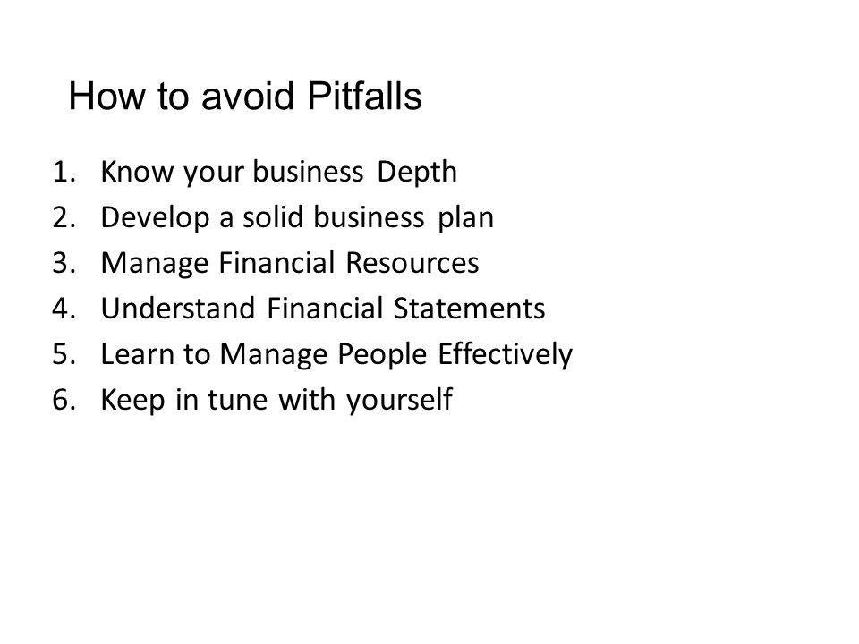 How to avoid Pitfalls Know your business Depth