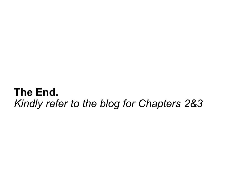 The End. Kindly refer to the blog for Chapters 2&3