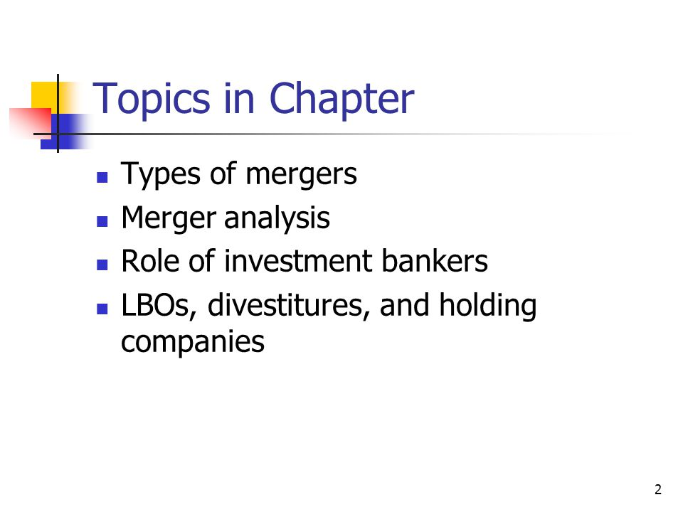 Topics in Chapter Types of mergers Merger analysis